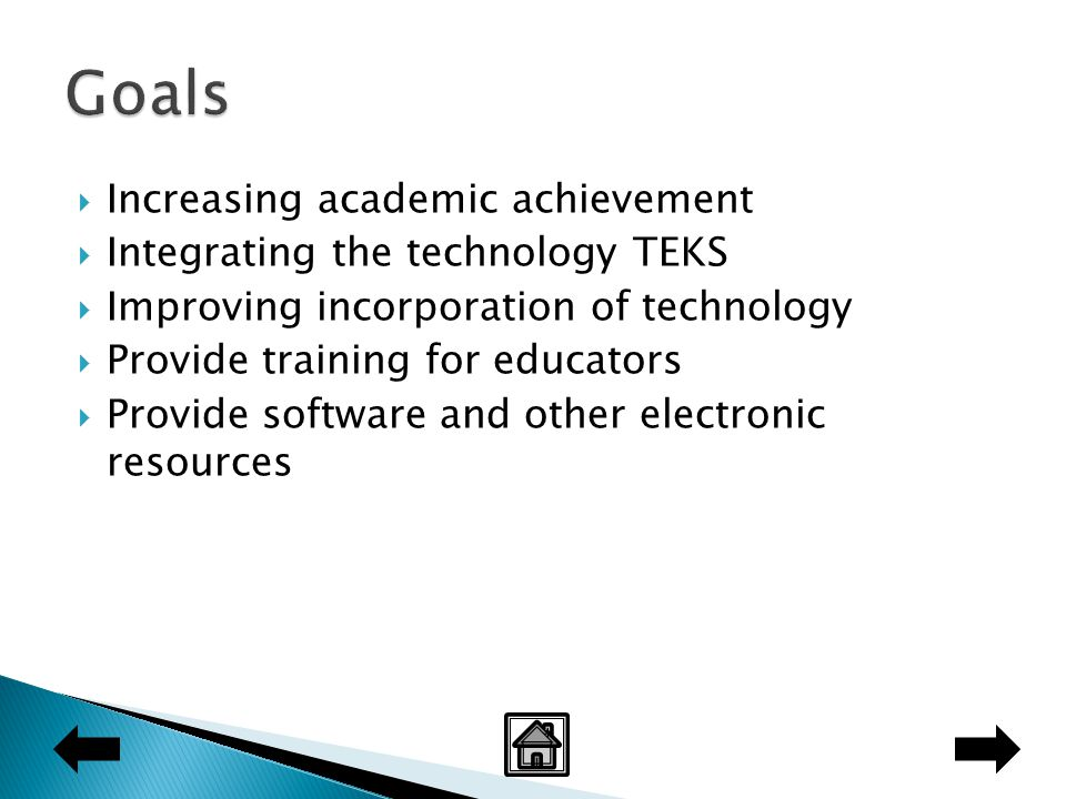  Increasing academic achievement  Integrating the technology TEKS  Improving incorporation of technology  Provide training for educators  Provide