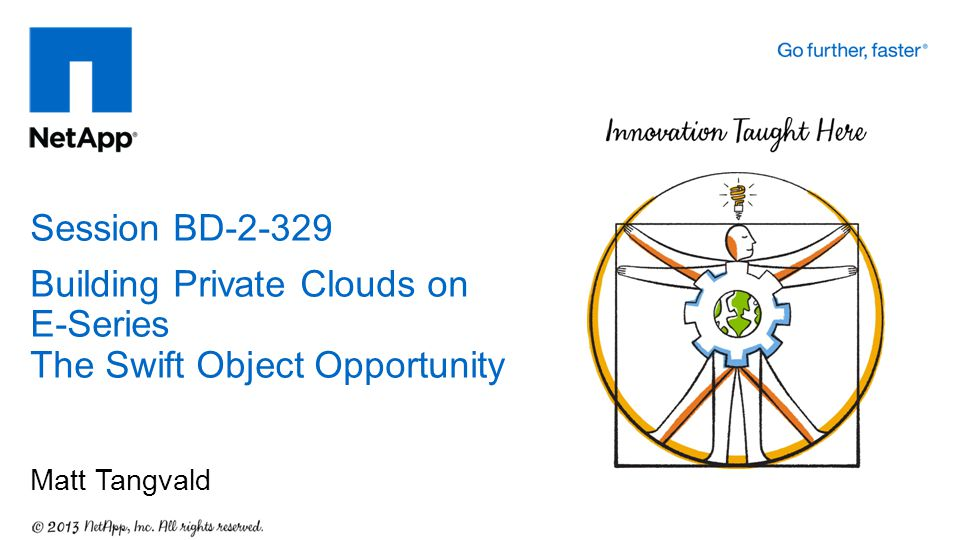 Matt Tangvald Session BD-2-329 Building Private Clouds on E-Series The Swift Object Opportunity