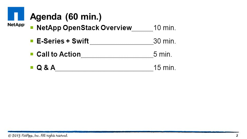 2  NetApp OpenStack Overview10 min.  E-Series + Swift 30 min.