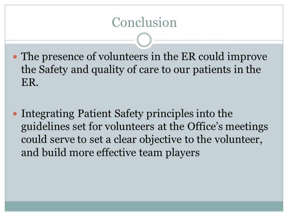 Conclusion The presence of volunteers in the ER could improve the Safety and quality of care to our patients in the ER.