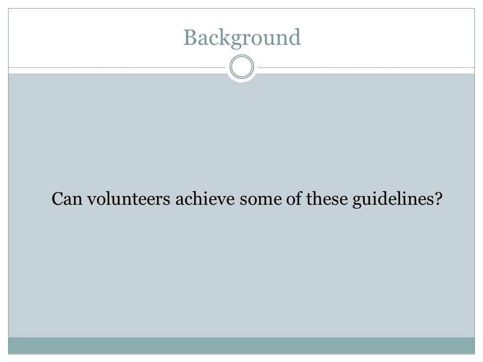 Background Can volunteers achieve some of these guidelines?