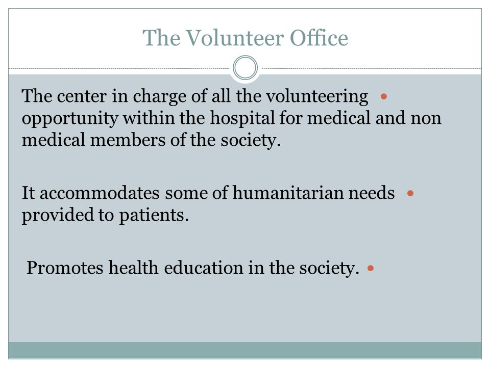 The Volunteer Office The center in charge of all the volunteering opportunity within the hospital for medical and non medical members of the society.