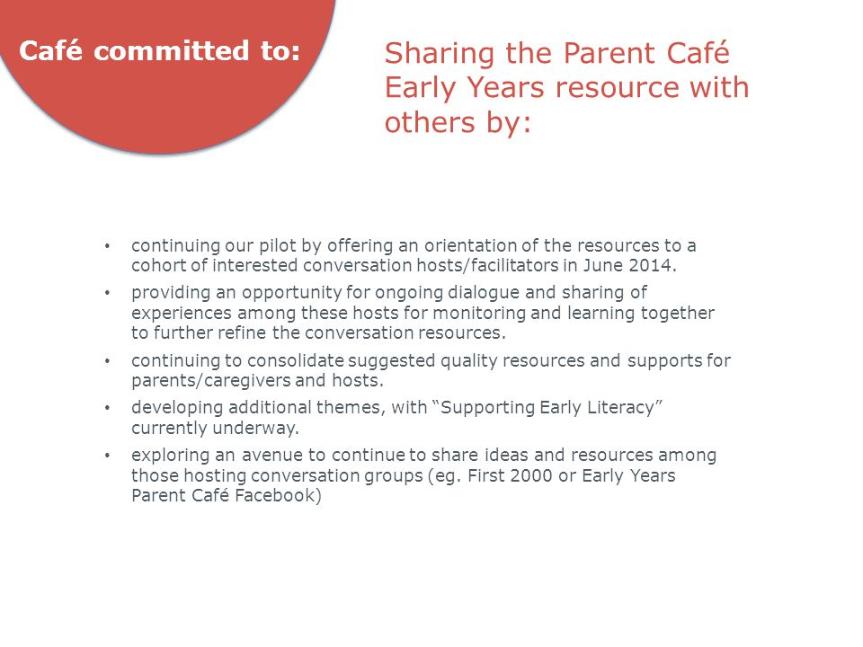 Café committed to: continuing our pilot by offering an orientation of the resources to a cohort of interested conversation hosts/facilitators in June 2014.