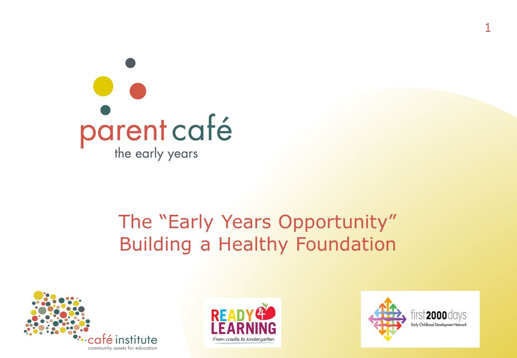 """The """"Early Years Opportunity"""" Building a Healthy Foundation 1"""