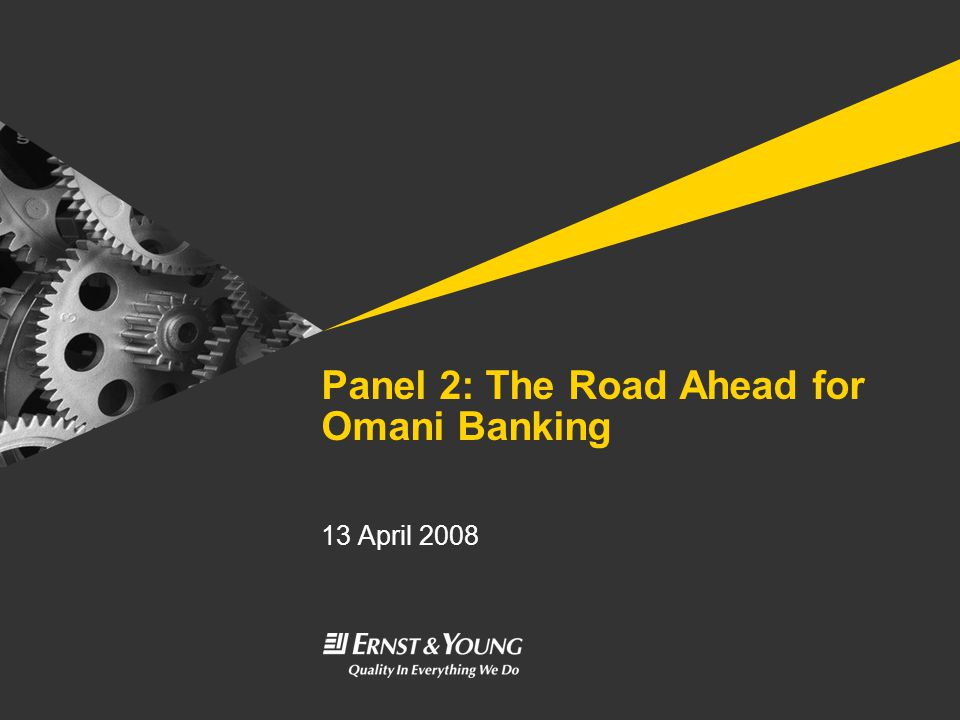 Panel 2: The Road Ahead for Omani Banking 13 April 2008