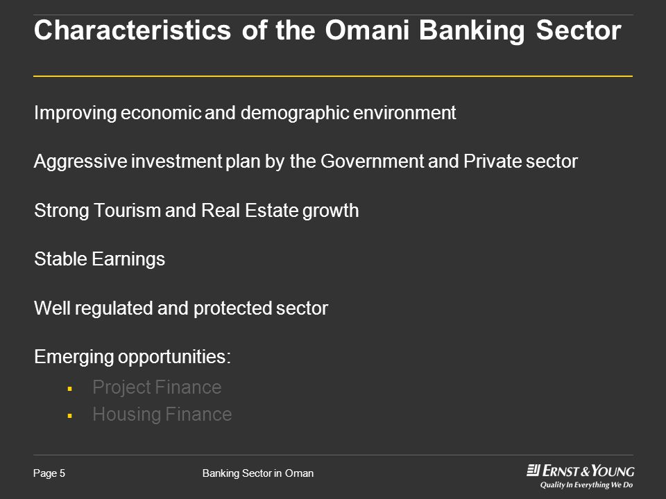 Banking Sector in OmanPage 5 Characteristics of the Omani Banking Sector Improving economic and demographic environment Aggressive investment plan by