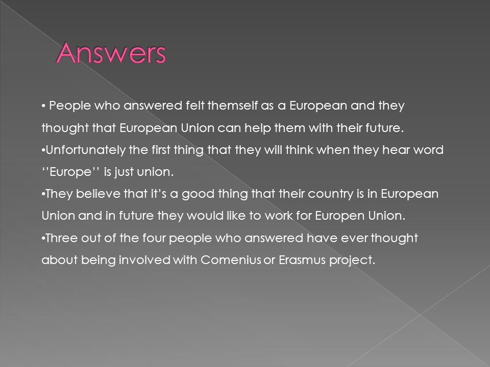 People who answered felt themself as a European and they thought that European Union can help them with their future.