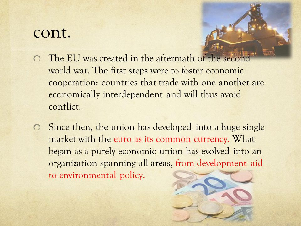 cont. The EU was created in the aftermath of the second world war.