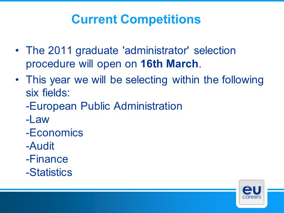 Current Competitions The 2011 graduate 'administrator' selection procedure will open on 16th March. This year we will be selecting within the followin