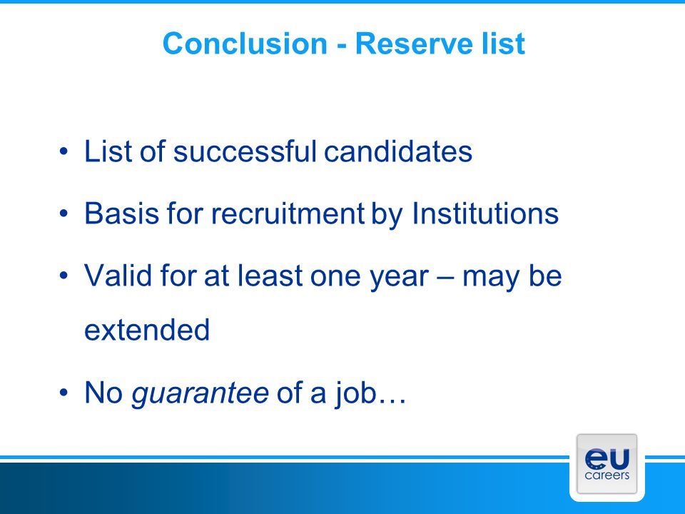 Conclusion - Reserve list List of successful candidates Basis for recruitment by Institutions Valid for at least one year – may be extended No guarant