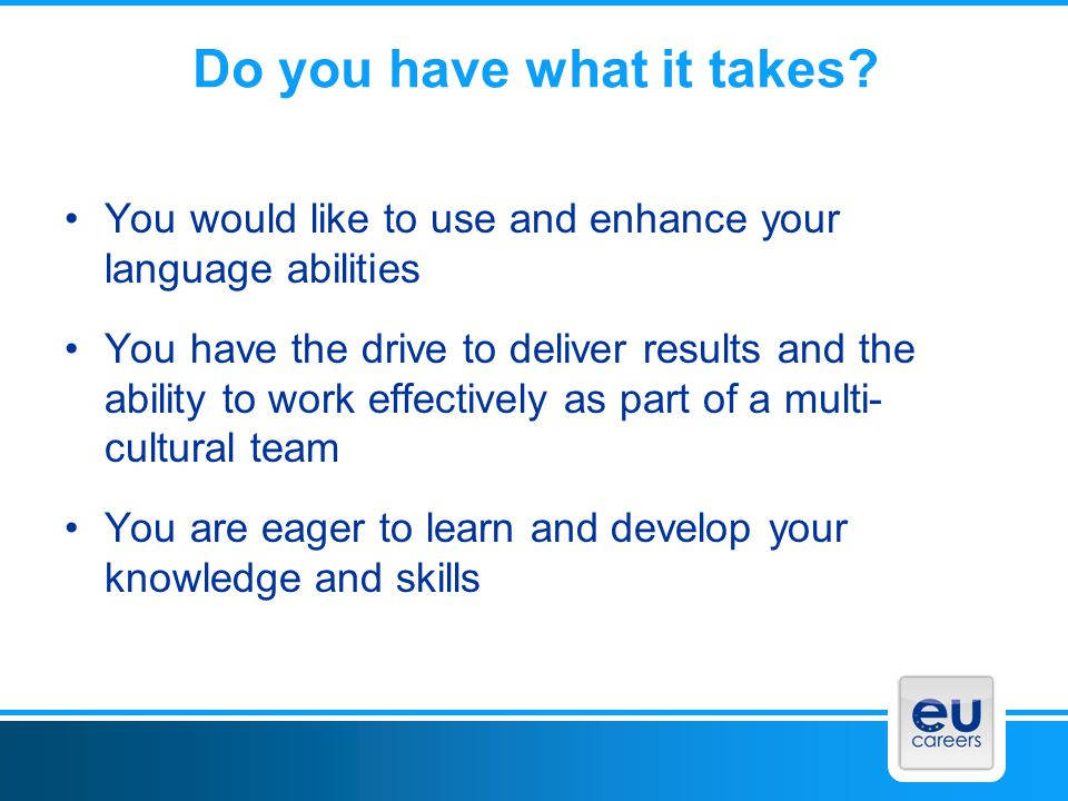 Do you have what it takes? You would like to use and enhance your language abilities You have the drive to deliver results and the ability to work eff