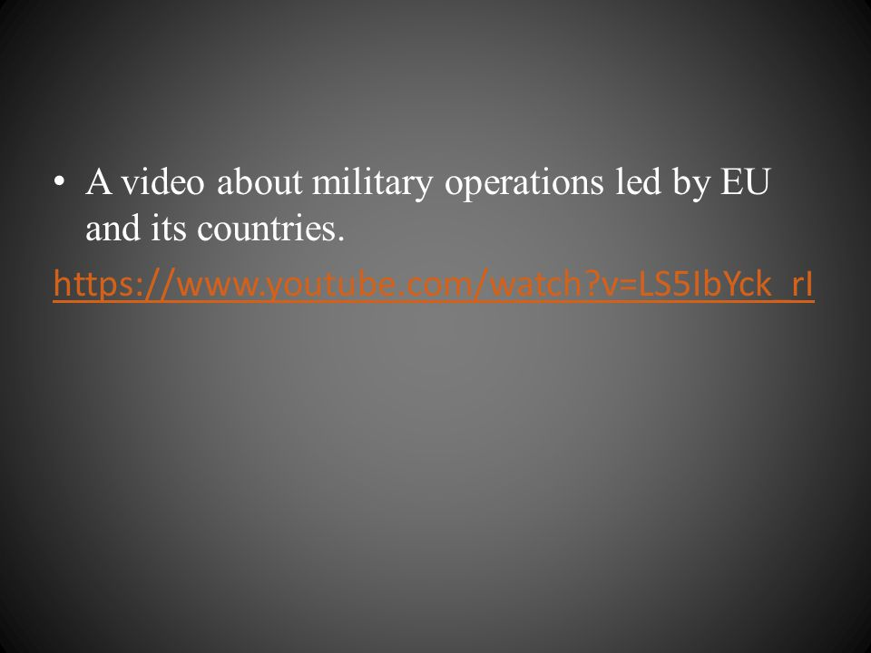 A video about military operations led by EU and its countries. https://www.youtube.com/watch?v=LS5IbYck_rI