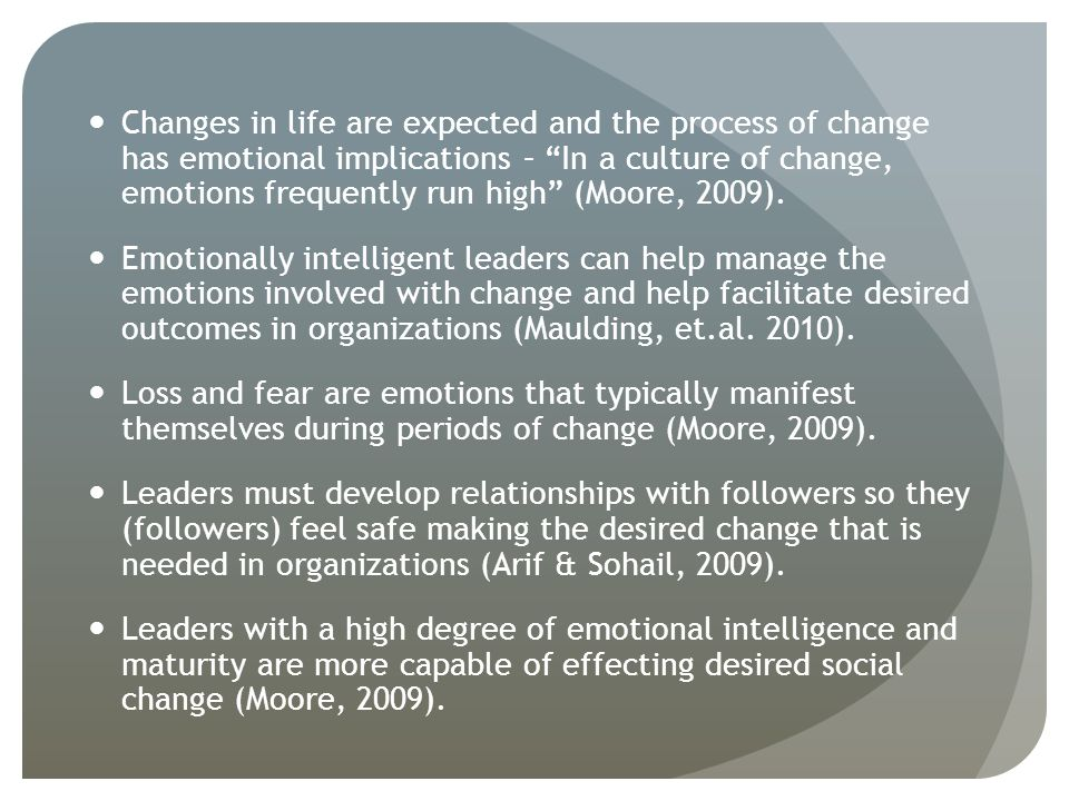 Changes in life are expected and the process of change has emotional implications – In a culture of change, emotions frequently run high (Moore, 2009).