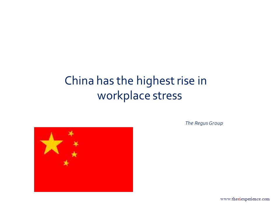 www.theeiexperience.com China has the highest rise in workplace stress The Regus Group
