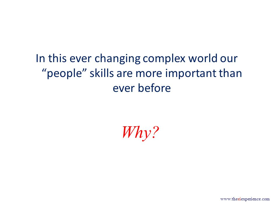 www.theeiexperience.com In this ever changing complex world our people skills are more important than ever before Why