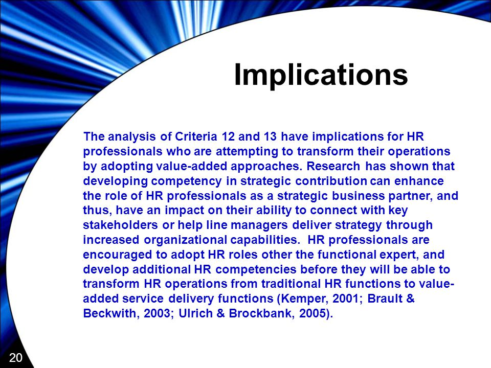 20 Implications The analysis of Criteria 12 and 13 have implications for HR professionals who are attempting to transform their operations by adopting value-added approaches.