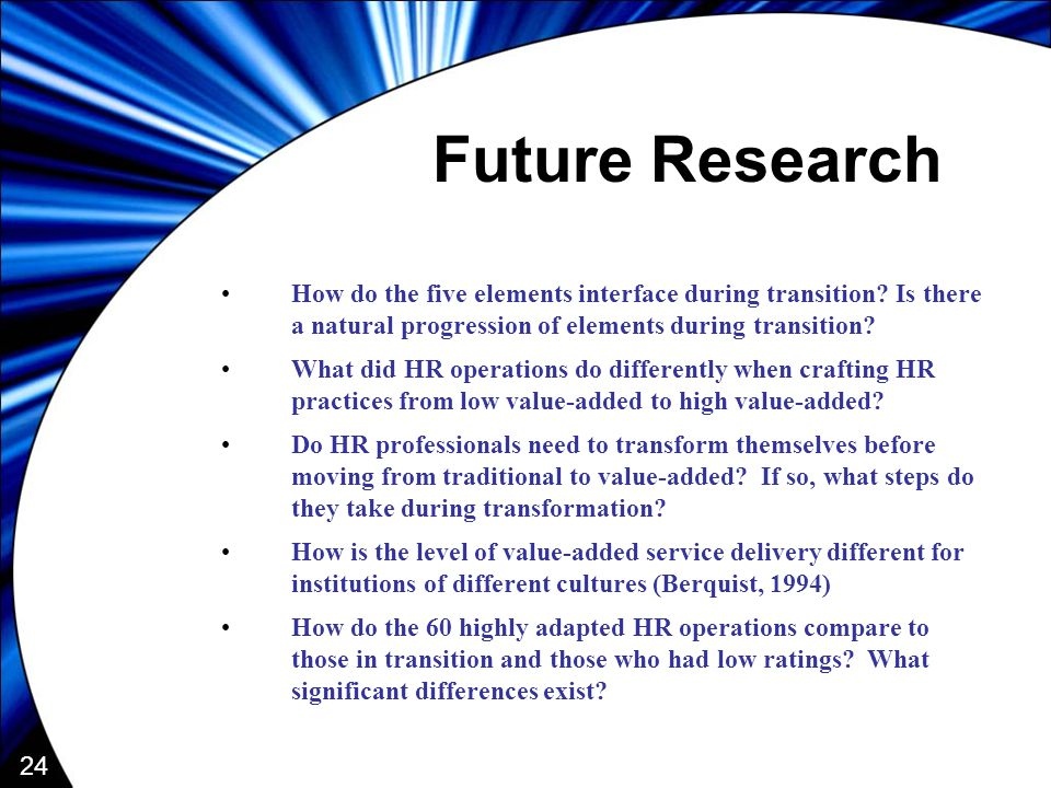 24 Future Research How do the five elements interface during transition.