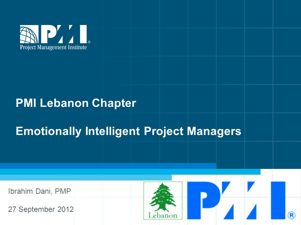 PMI Lebanon Chapter Emotionally Intelligent Project Managers Ibrahim Dani, PMP 27 September 2012