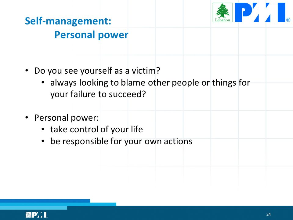 24 Self-management: Personal power Do you see yourself as a victim.