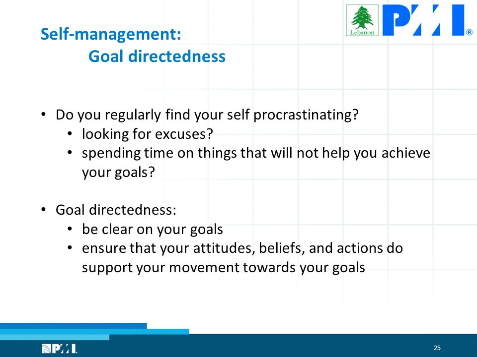 25 Self-management: Goal directedness Do you regularly find your self procrastinating.