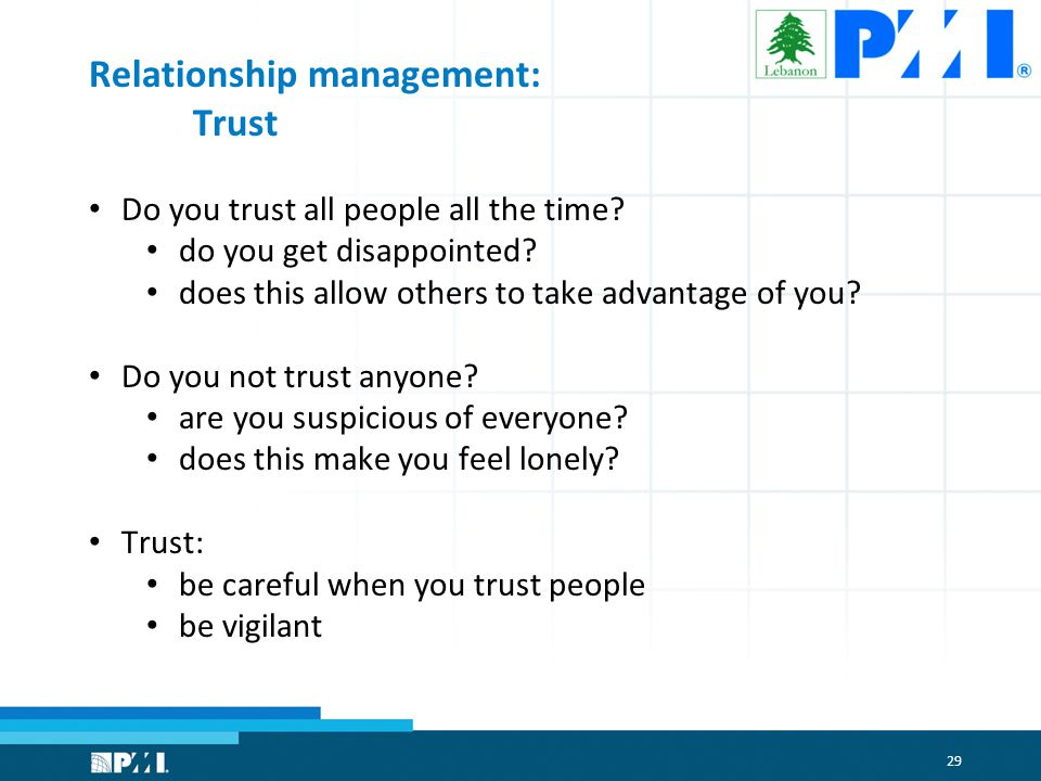 29 Relationship management: Trust Do you trust all people all the time.