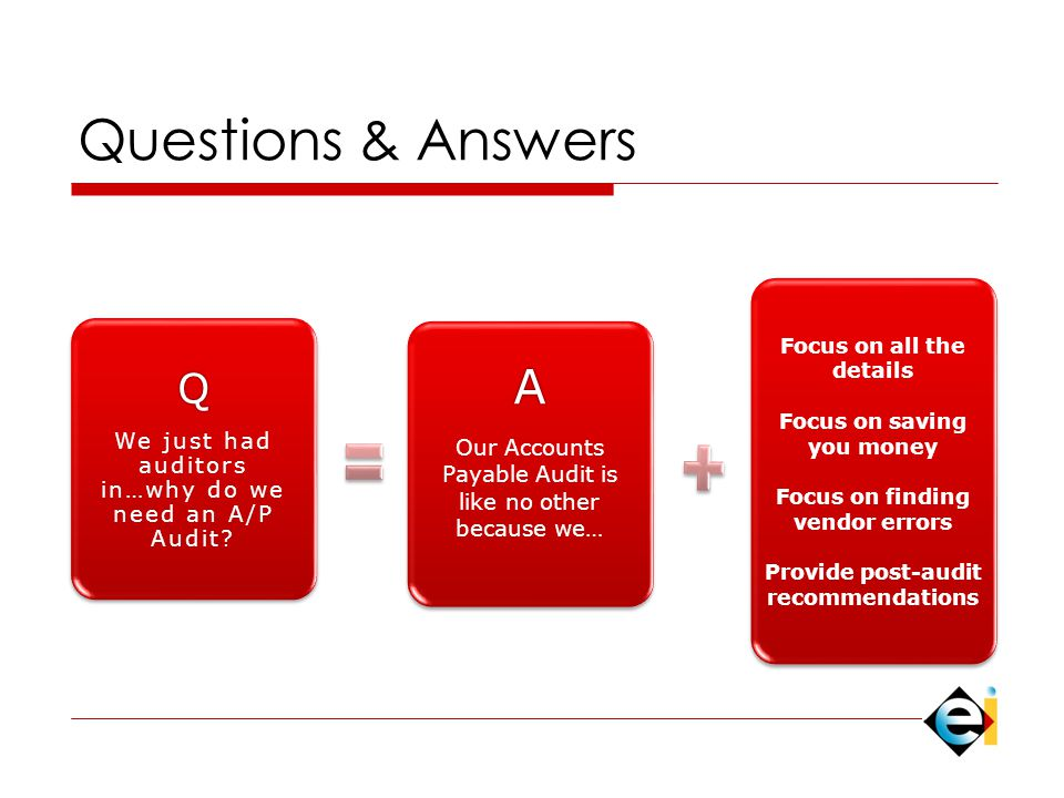 Questions & Answers Q We just had auditors in…why do we need an A/P Audit.