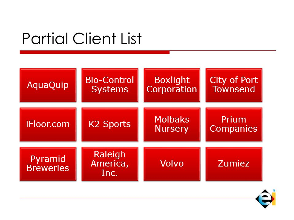 Partial Client List AquaQuip Bio-Control Systems Boxlight Corporation City of Port Townsend iFloor.comK2 Sports Molbaks Nursery Prium Companies Pyramid Breweries Raleigh America, Inc.