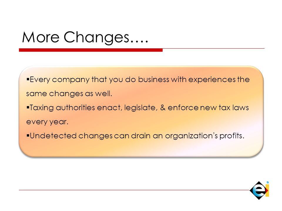 More Changes….  Every company that you do business with experiences the same changes as well.