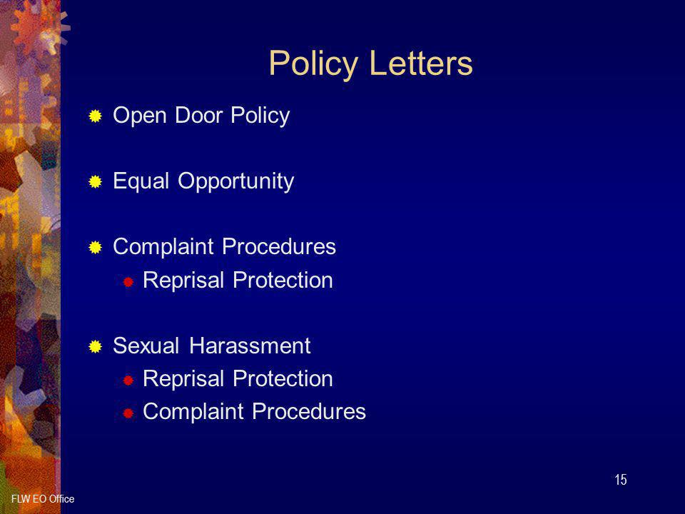 FLW EO Office 15 Policy Letters  Open Door Policy  Equal Opportunity  Complaint Procedures  Reprisal Protection  Sexual Harassment  Reprisal Pro
