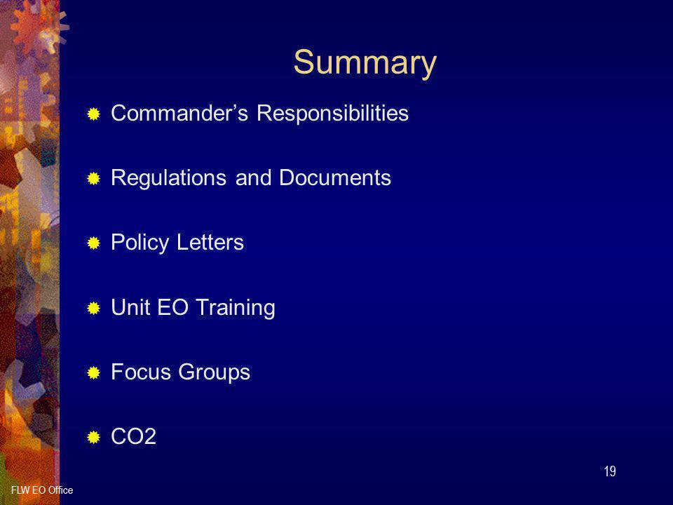 FLW EO Office 19 Summary  Commander's Responsibilities  Regulations and Documents  Policy Letters  Unit EO Training  Focus Groups  CO2
