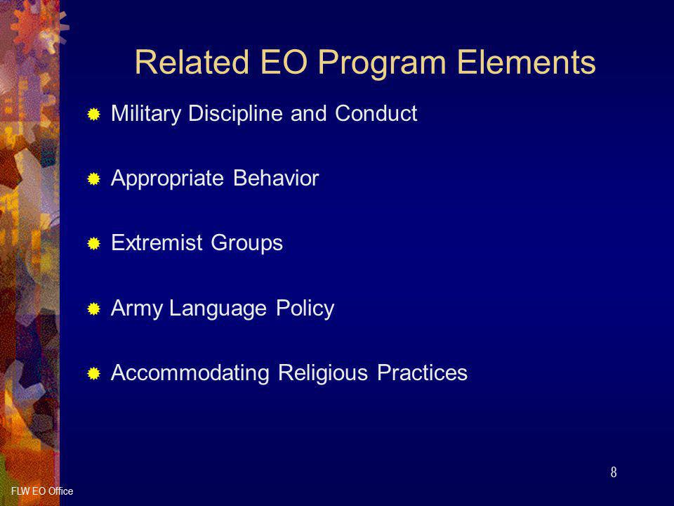 FLW EO Office 8 Related EO Program Elements  Military Discipline and Conduct  Appropriate Behavior  Extremist Groups  Army Language Policy  Accommodating Religious Practices