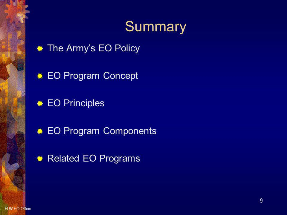 FLW EO Office 9 Summary  The Army's EO Policy  EO Program Concept  EO Principles  EO Program Components  Related EO Programs
