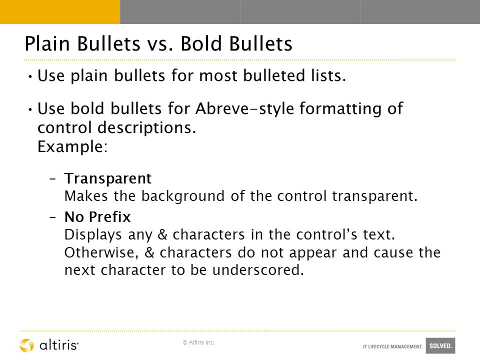 © Altiris Inc. Plain Bullets vs. Bold Bullets Use plain bullets for most bulleted lists.