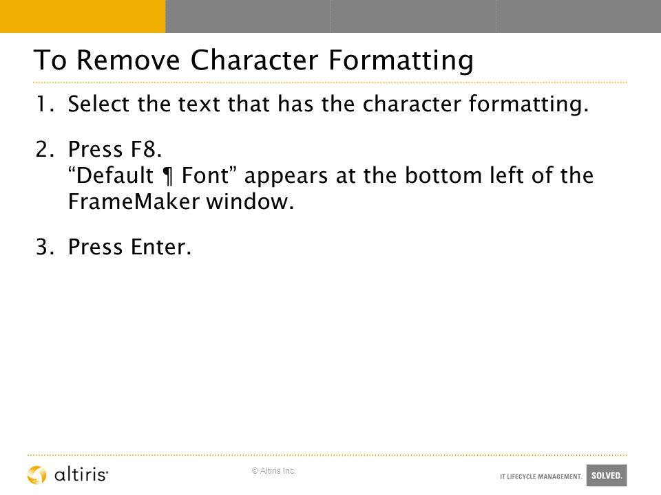 © Altiris Inc. To Remove Character Formatting 1.Select the text that has the character formatting.