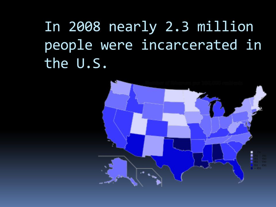 In 2008 nearly 2.3 million people were incarcerated in the U.S.