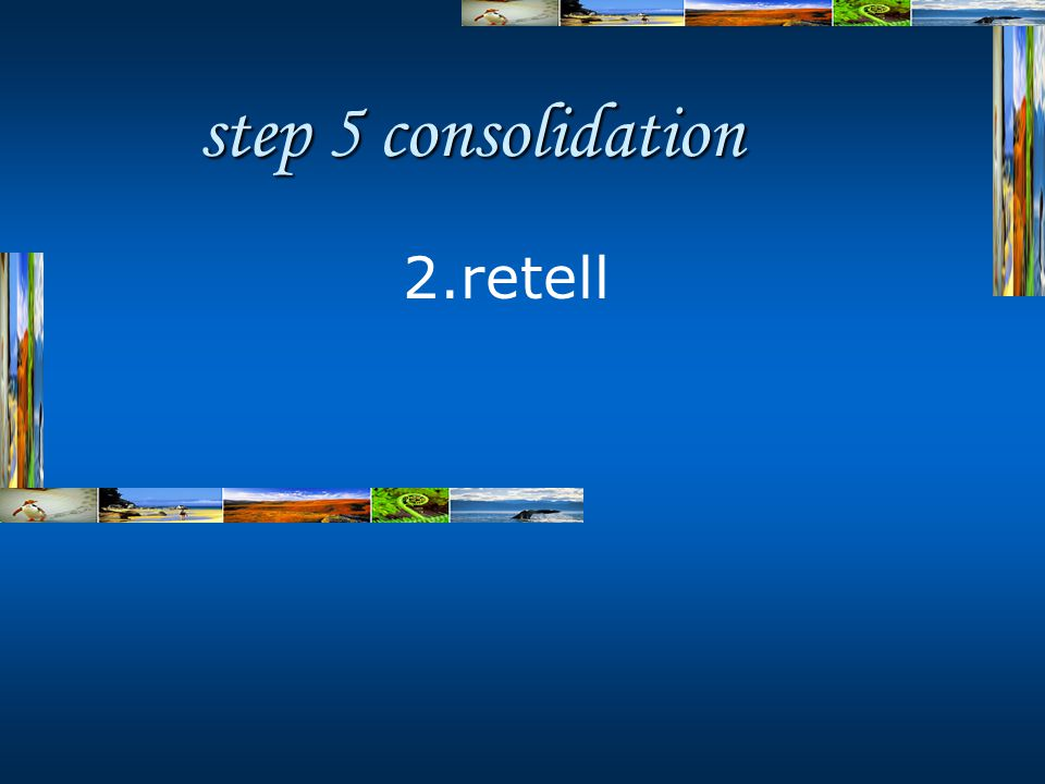step 5 consolidation 2.retell
