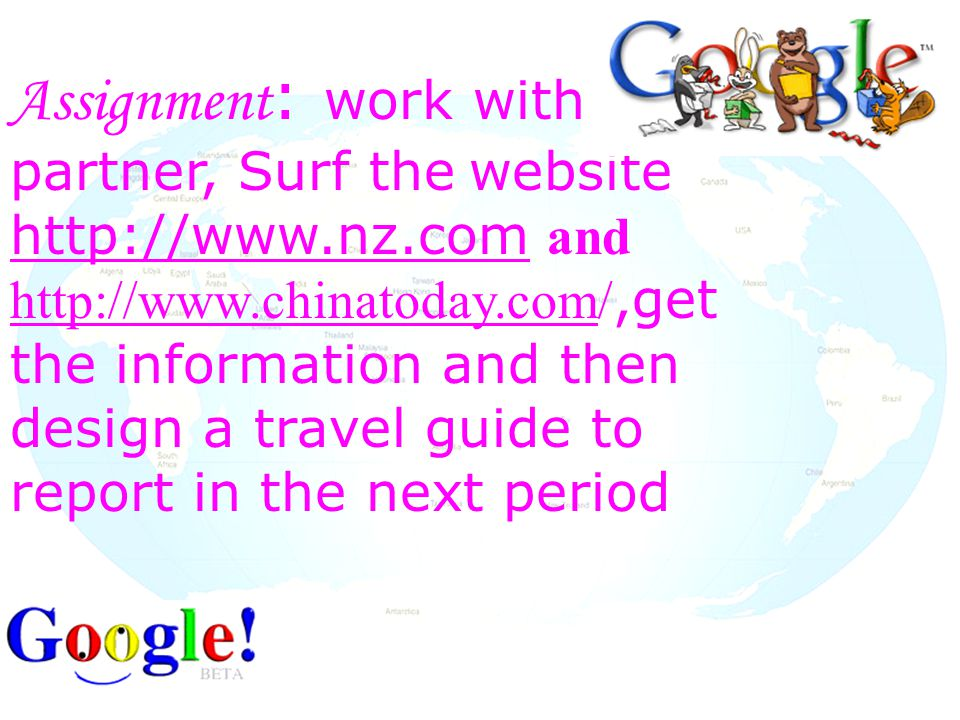 Assignment : work with you partner, Surf the website http://www.nz.com and http://www.chinatoday.com/,get the information and then design a travel guide to report in the next period