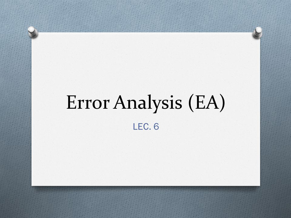 Error Analysis (EA) LEC. 6