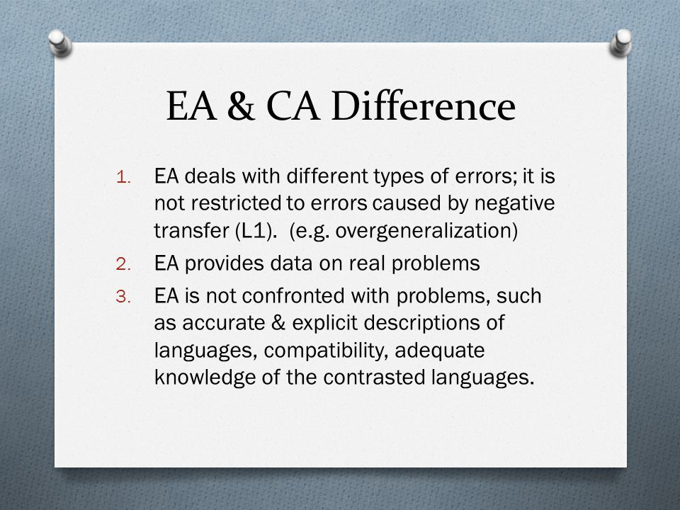 EA & CA Difference 1. EA deals with different types of errors; it is not restricted to errors caused by negative transfer (L1). (e.g. overgeneralizati