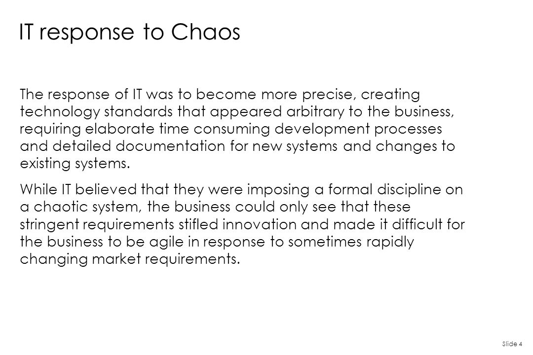 Slide 4 IT response to Chaos The response of IT was to become more precise, creating technology standards that appeared arbitrary to the business, req