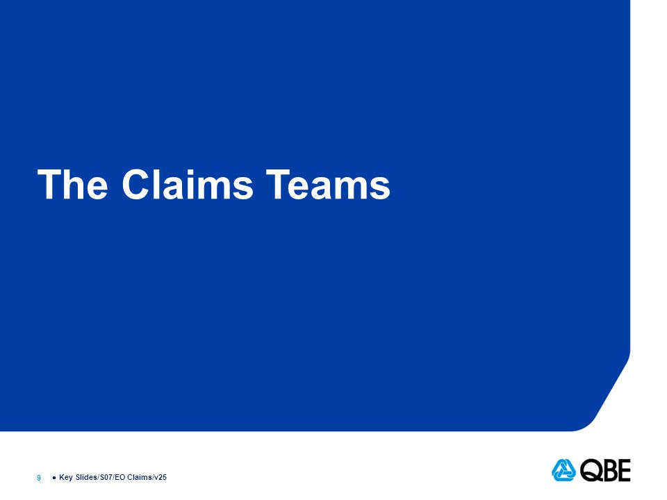 9  The Claims Teams Key Slides/S07/EO Claims/v25