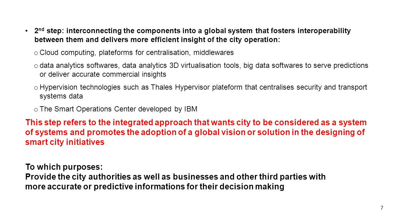An example: the smarter city solution of IBM In practice, smart city initiatives are more widely still focused on one or few specific issues encountered by cities instead of a global approach.