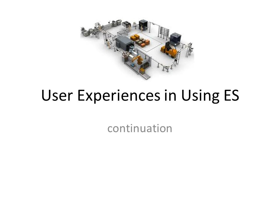 User Experiences in Using ES continuation