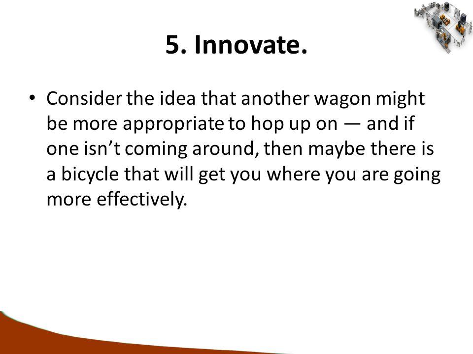 5. Innovate.