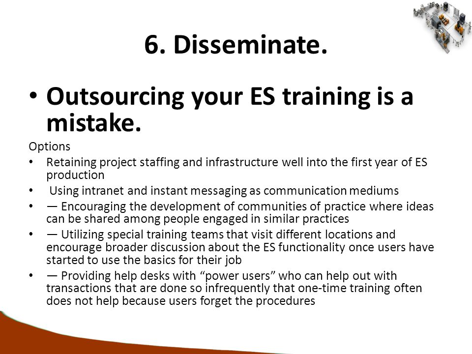 6.Disseminate. Outsourcing your ES training is a mistake.