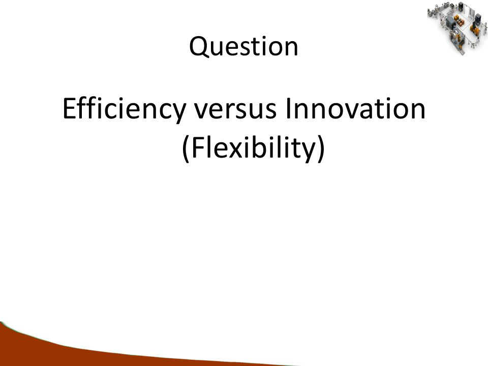 Question Efficiency versus Innovation (Flexibility)