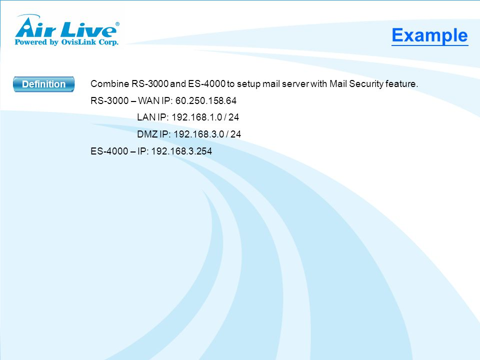 Example Definition Combine RS-3000 and ES-4000 to setup mail server with Mail Security feature.