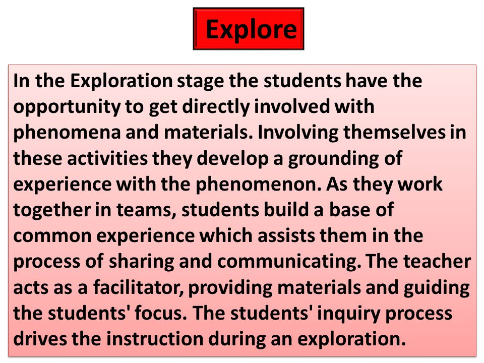 In the Exploration stage the students have the opportunity to get directly involved with phenomena and materials.