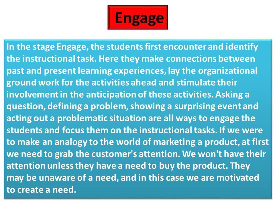 In the stage Engage, the students first encounter and identify the instructional task.