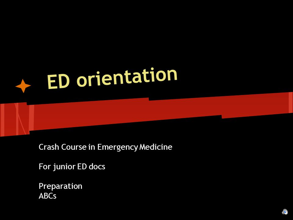 ED orientation Crash Course in Emergency Medicine For junior ED docs Preparation ABCs